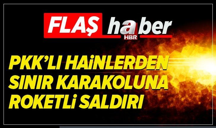PKK'LI HAİNLERDEN SINIR KARAKOLUNA ROKETLİ SALDIRI