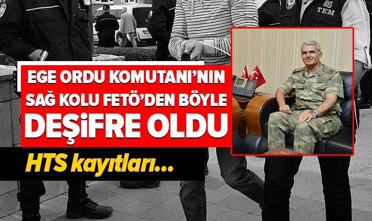 Ege Ordu Komutanı Korgeneral Ali Sivri'nin FETÖ'cü emir subayı ...