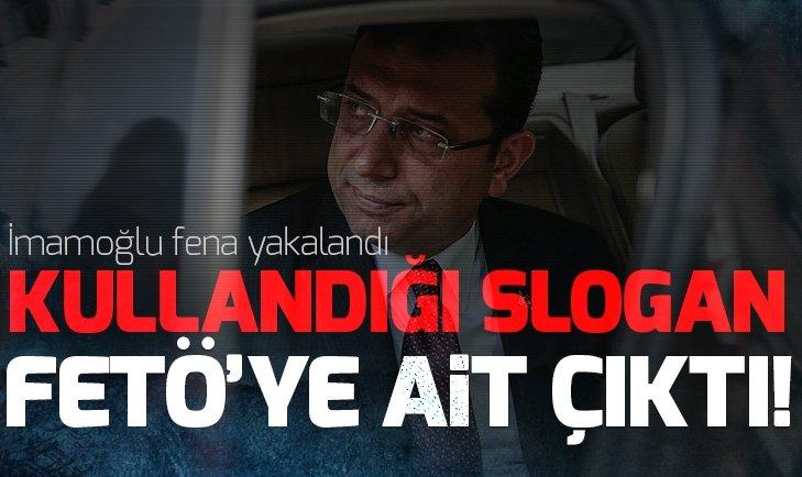 Ekrem İmamoğlu'nun kullandığı slogan FETÖ'ye ait çıktı
