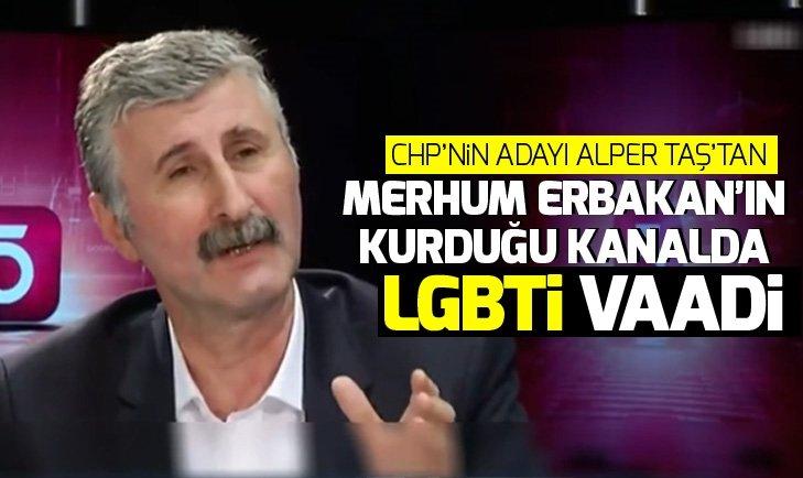 CHP'nin adayı Alper Taş'tan merhum Erbakanın kurduğu TV kanalında LGBTİ vaadi