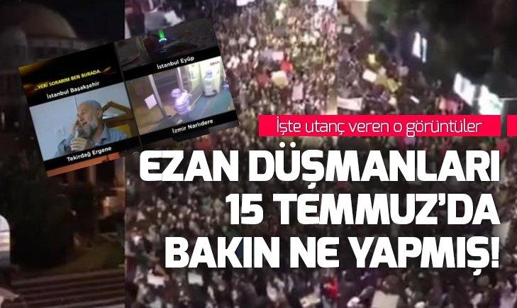 TAKSİM'DE EZANI ISLIKLAYARAK PROTESTO EDEN ZİHNİYET 15 TEMMUZ DARBE GİRİŞİMİNDE DE SAHNEDEYDİ