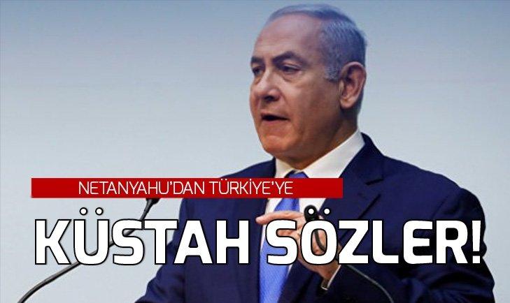 NETANYAHU'DAN TÜRKİYE'YE KÜSTAH SALDIRI!