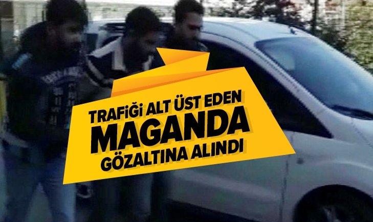 TRAFİĞİ ALT ÜST EDEN MAGANDA GÖZALTINA ALINDI
