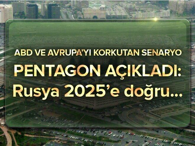 PENTAGON AÇIKLADI: RUSYA 2025'E DOĞRU...