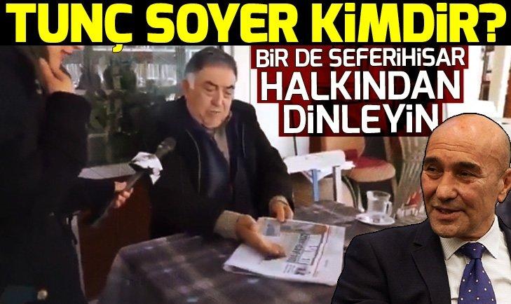Tunç Soyer hakkında İzmirlilerden flaş sözler! Tanımıyoruz