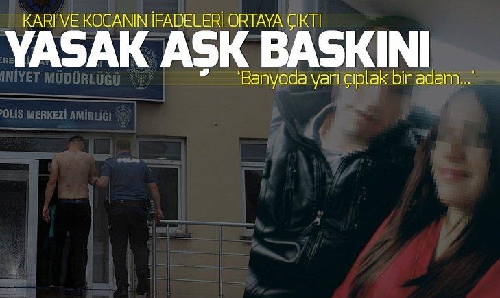 KARISINI BAŞKA ERKEKLE YAKALAMIŞTI! İŞTE İFADESİ...