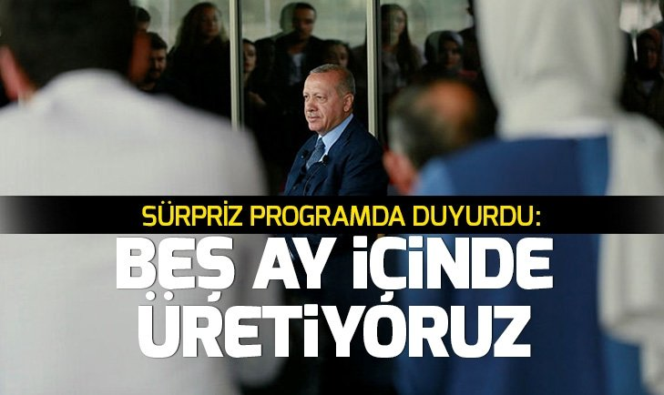 Başkan Erdoğan duyurdu: Beş ay içinde üretiyoruz