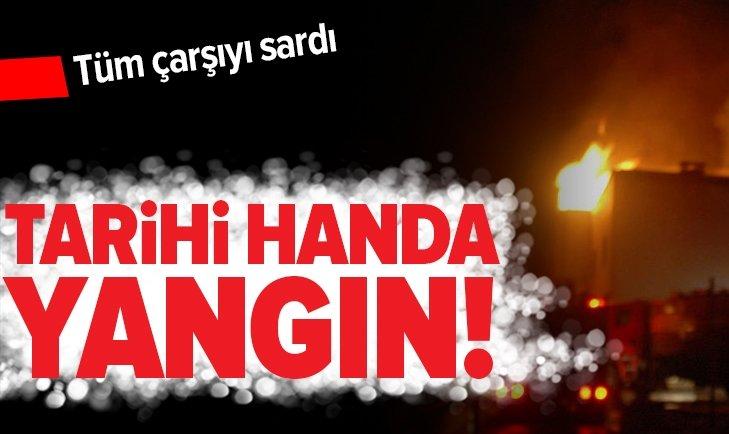TOKAT'TA TARİHİ HANDA YANGIN!