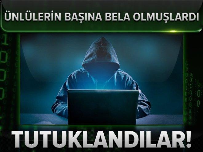 Ünlülerin belalı hacker'ları tutuklandı