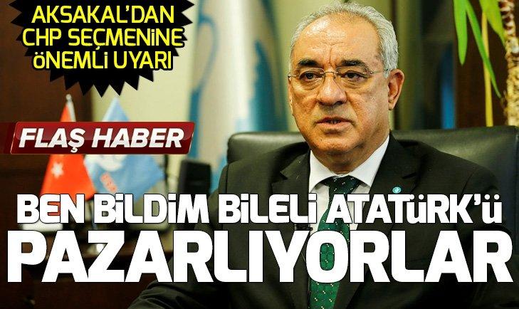 DSP Genel Başkanı Önder Aksakal: CHP Atatürk'ü pazarlıyor