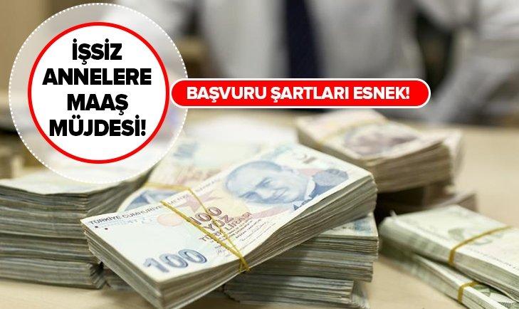 İŞSİZ ANNELERE MAAŞ MÜJDESİ!