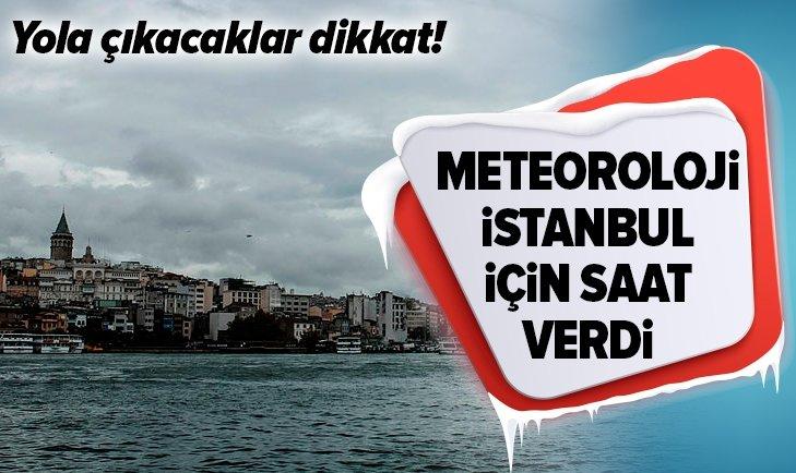 METEOROLOJİ İSTANBUL İÇİN SAAT VERDİ!