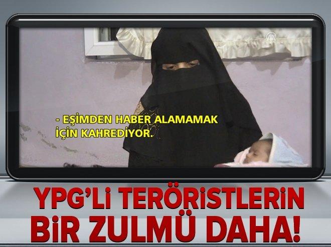 YPG/PKK'LI TERÖRİSTLERİN BİR ZULMÜ DAHA!