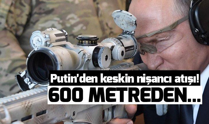 PUTİN'DEN KESKİN NİŞANCI ATIŞI! 600 METREDEN...