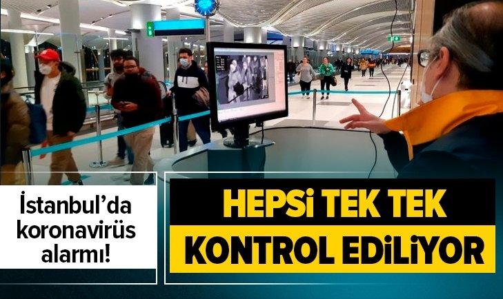 İstanbul'da koronavirüs alarmı! Tek tek kontrol ediliyorlar