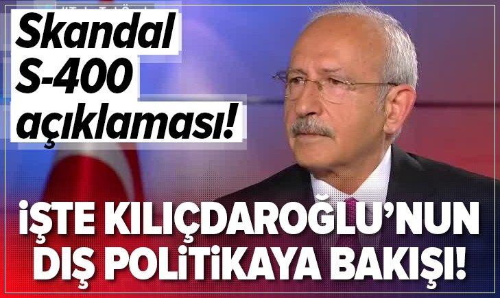 Kemal Kılıçdaroğlu'ndan skandal S-400 açıklaması