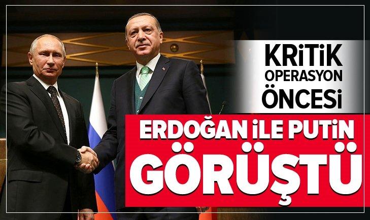 Erdoğan ile Putin arasında operasyon görüşmesi