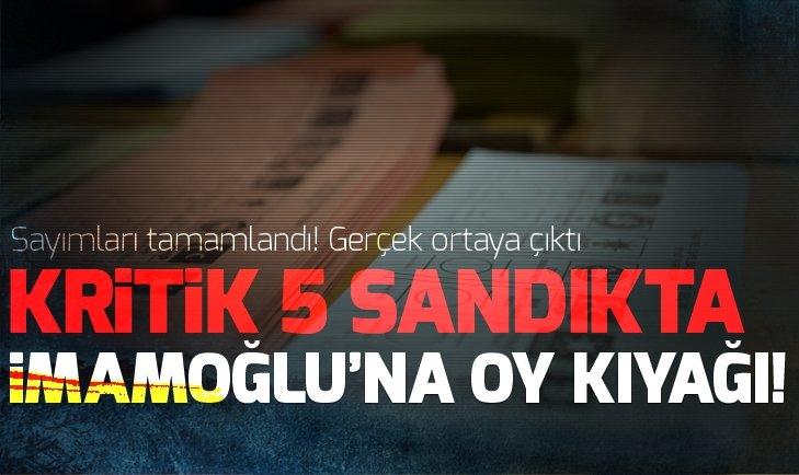 Son dakika: İstanbul seçimlerinde 5 kritik sandıkta Ekrem İmamoğlu'na 1121 oy kıyağı!
