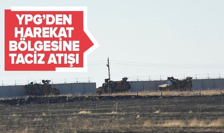 YPG'DEN HAREKAT BÖLGESİNE TACİZ ATIŞI