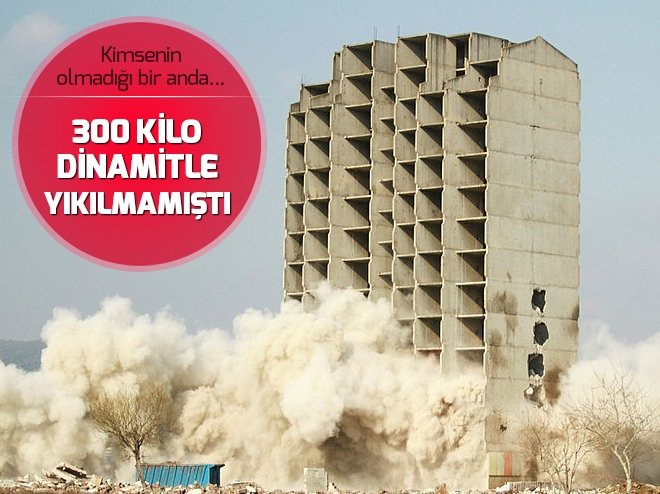 300 KİLO DİNAMİTLE YIKILMAMIŞTI...