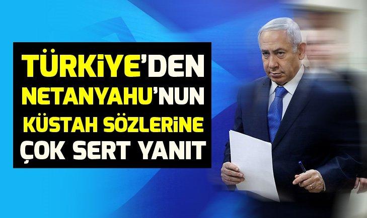 Türkiye'den Netanyahu'nun küstah sözlerine çok sert yanıt