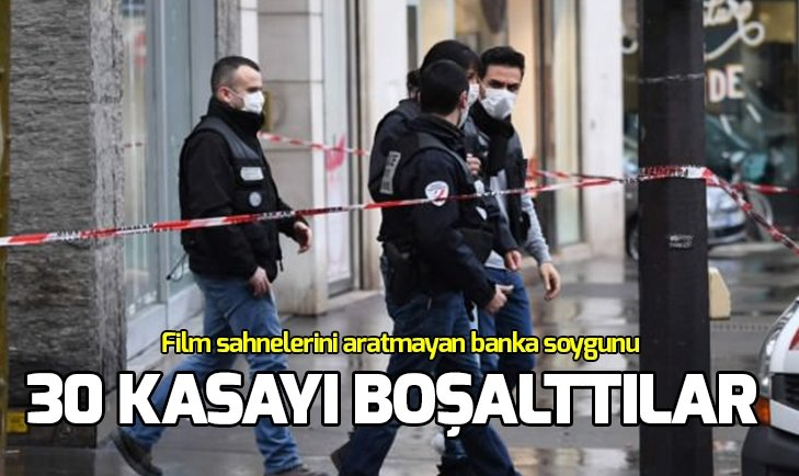 PARİS'TE FİLM SAHNELERİNİ ARATMAYAN BANKA SOYGUNU