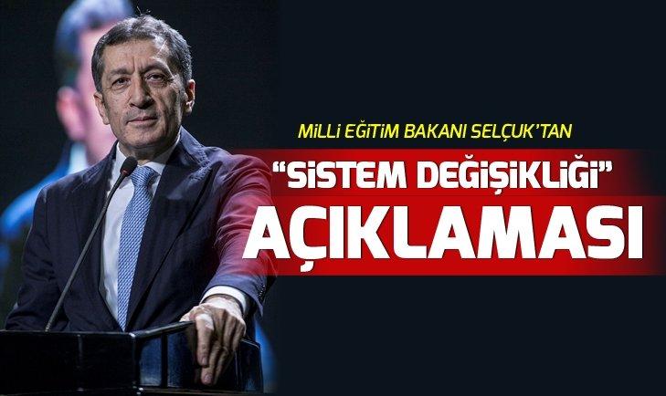 MİLLİ EĞİTİM BAKANI'NDAN SİSTEM DEĞİŞİKLİĞİ AÇIKLAMASI