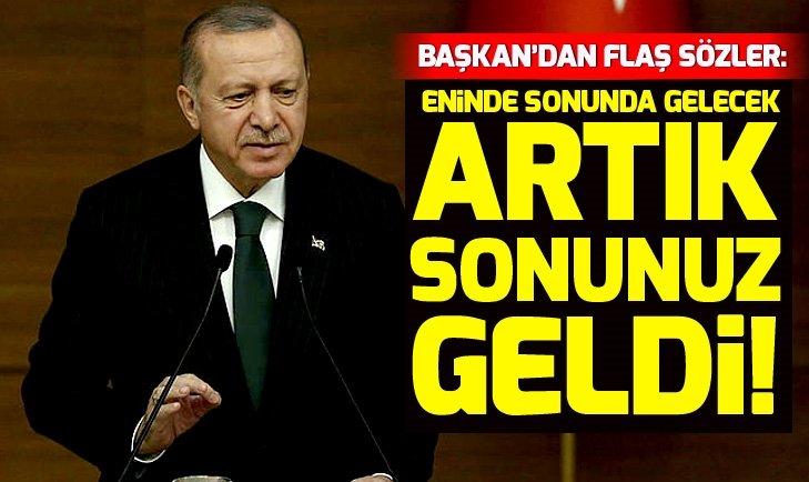 Başkan Erdoğan: Artık sonunuz geldi! Feto denen adam eninde sonunda gelecek!