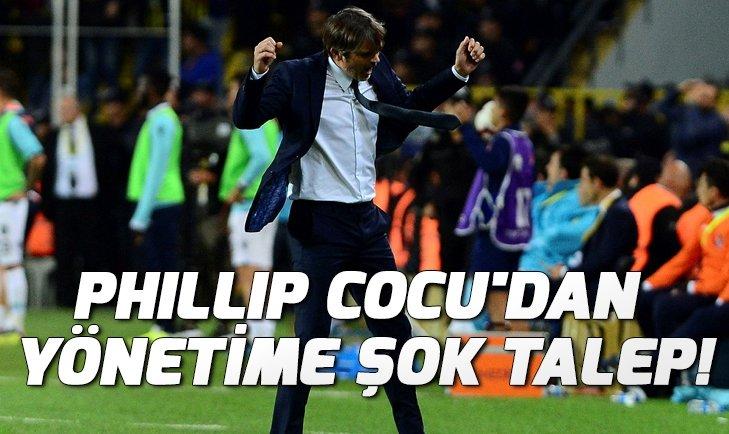 PHİLLİP COCU'DAN YÖNETİME ŞOK TALEP!