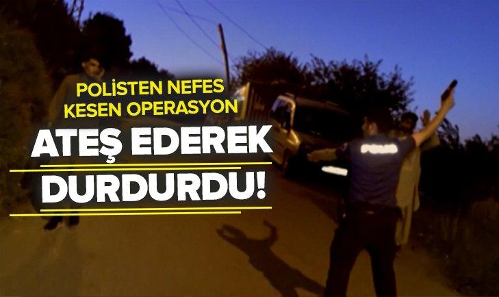 POLİS ATEŞ EDEREK DURDURDU! NEFES KESEN OPERASYON