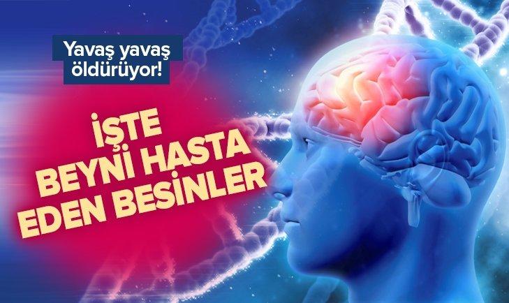İŞTE İNSAN BEYNİNİ HASTA EDEN BESİNLER!