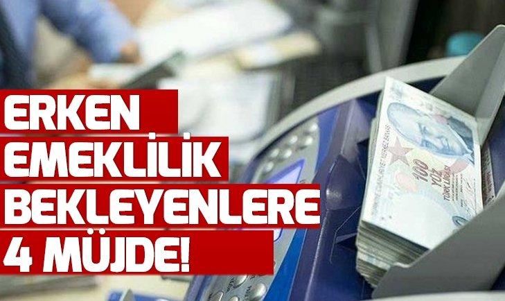ERKEN EMEKLİLİKTE 4 FIRSAT!