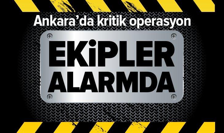 ANKARA'DA KRİTİK OPERASYON!