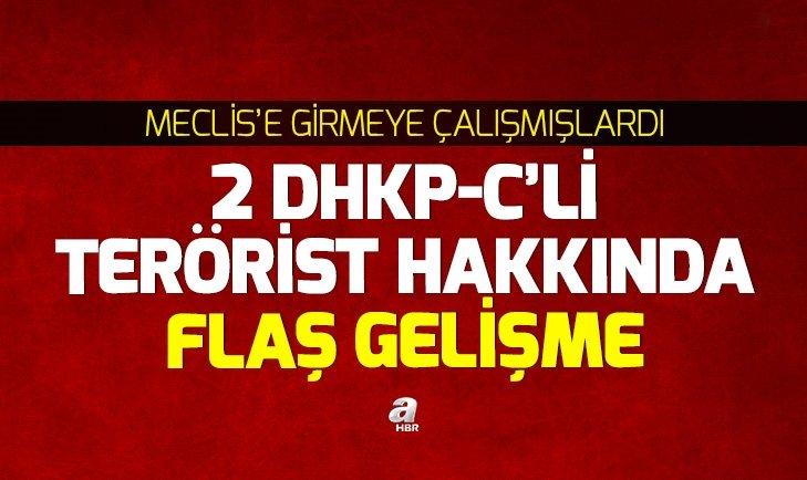 MECLİS'E GİRMEYE ÇALIŞMIŞLARDI! 2 TERÖRİST HAKKINDA FLAŞ GELİŞME