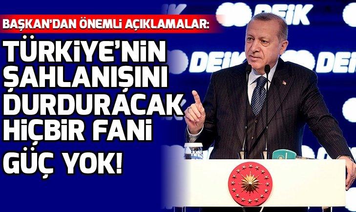 Başkan Erdoğan: Türkiye'nin şahlanışını durduracak hiçbir fani güç yok
