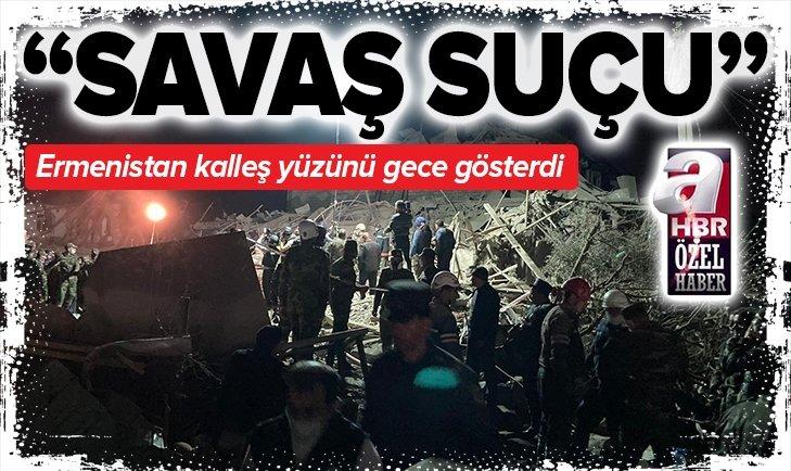 Savaş suçu! Ermenistan kalleş yüzünü gece gösterdi