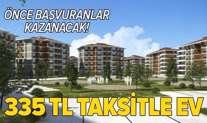 İLK BAŞVURANLAR KAZANACAK! 335 TL TAKSİTLE EV...