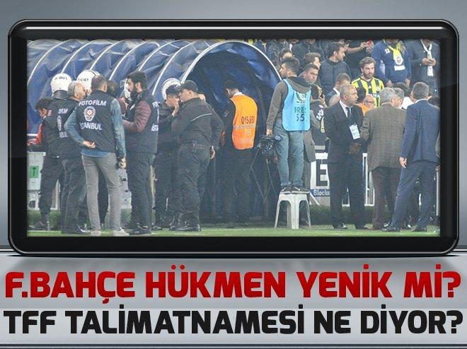 Fenerbahçe hükmen yenik mi? TFF talimatnamesi ne diyor?