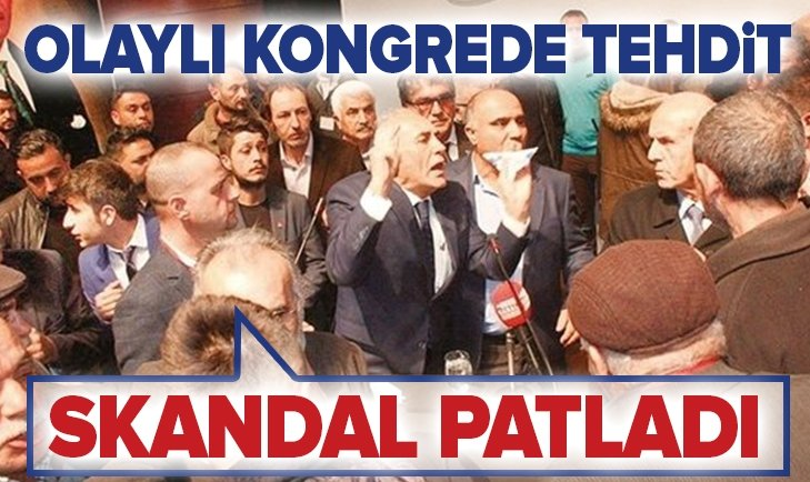 CHP'NİN OLAYLI KONGRESİNDE TEHDİT SKANDALI!