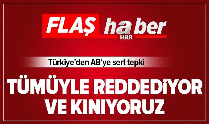 TÜRKİYE'DEN AB'YE SERT TEPKİ!