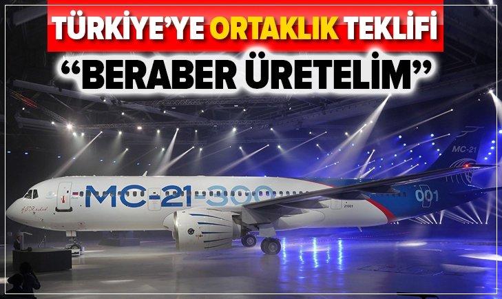 RUSYA'DAN TÜRKİYE'YE ORTAKLIK TEKLİFİ! MS-21 VE SSJ100'Ü BERABER ÜRETELİM