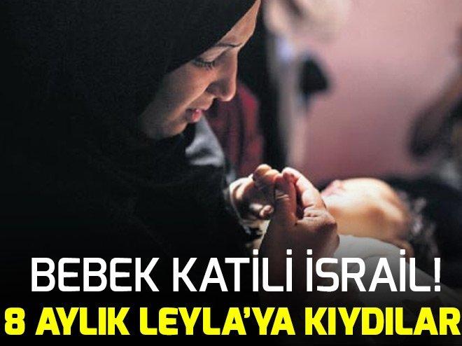 Bebek katili İsrail! 8 aylık Leyla'ya kıydılar...