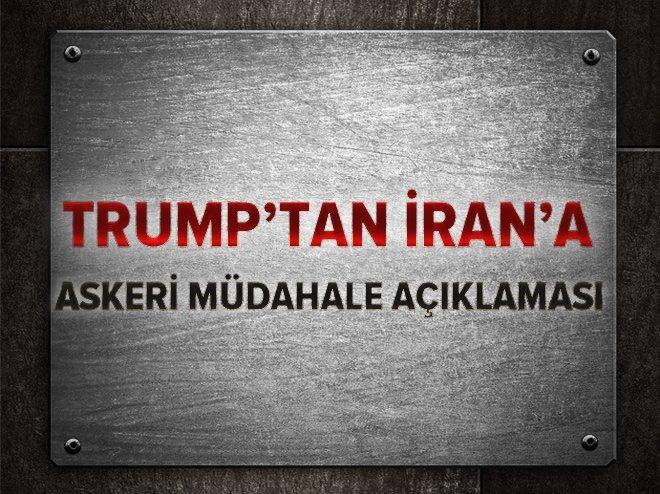 TRUMP'TAN İRAN'A 'ASKERİ MÜDAHALE' AÇIKLAMASI