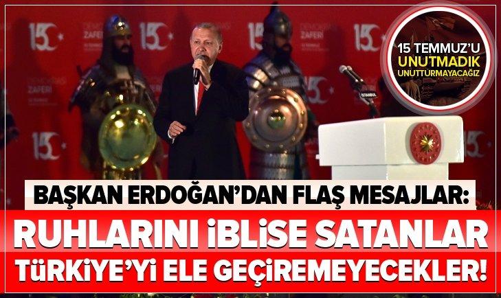 Erdoğan: Ruhlarını iblise satanlar Türkiye'yi ele geçiremeyecekler!