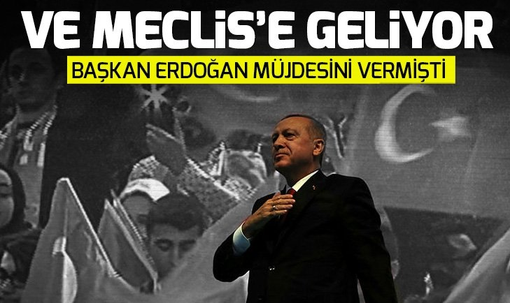 BAŞKAN ERDOĞAN MÜJDESİNİ VERMİŞTİ! BU HAFTA MECLİS'E GELİYOR