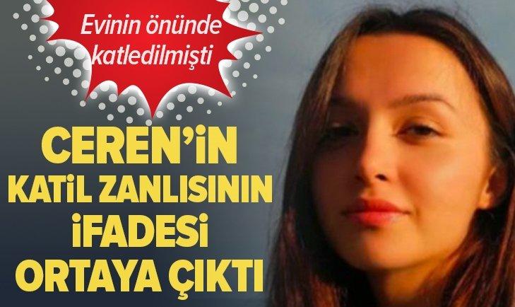CEREN'İN KATİL ZANLISININ İFADESİ ORTAYA ÇIKTI!