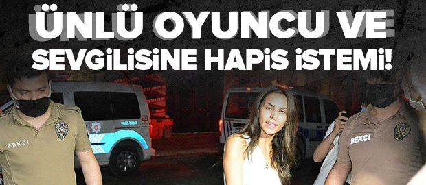 Ünlü oyuncu Ayşegül Çınar ve sevgilisi hakkında hapis istemi
