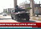 Rus Askeri Polisi ilk kez Ayn El Arab'da