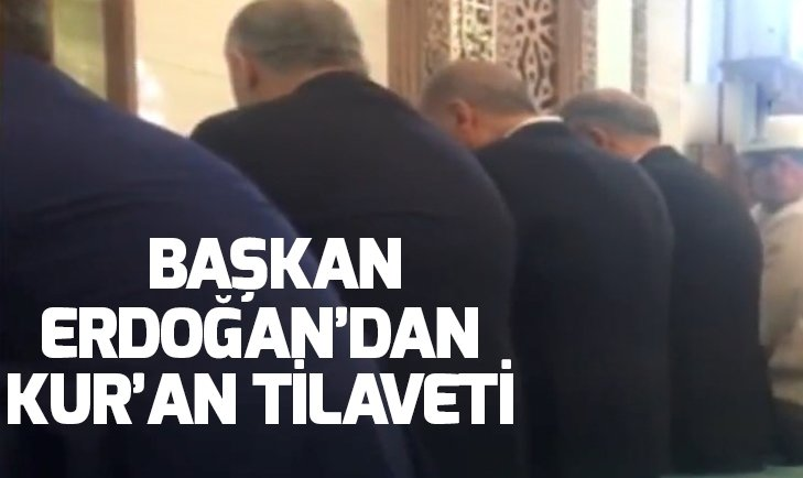BAŞKAN ERDOĞAN, ORGENERAL HULUSİ AKAR CAMİİNDE KUR'AN OKUDU