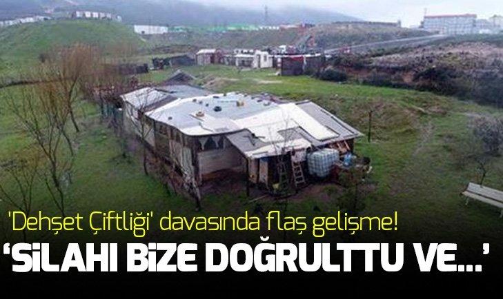 İSTANBUL'DAKİ 'DEHŞET ÇİFTLİĞİ' DAVASINDA FLAŞ GELİŞME!